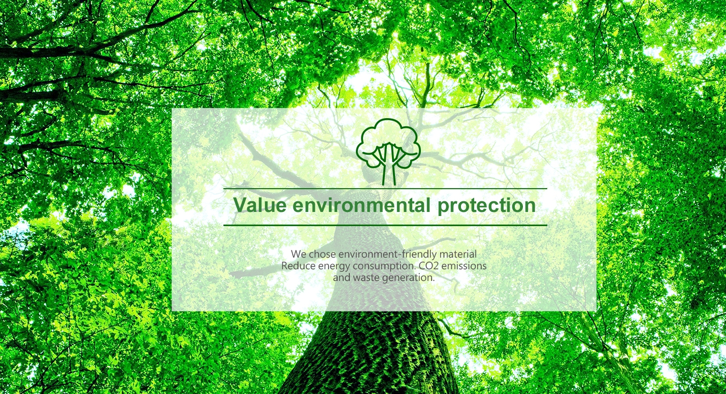 Kun Huang value environmental protection,We chose environment-friendly material Reduce energy consum